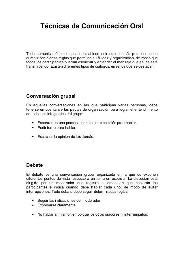 Técnicas de Comunicación Oral Toda comunicación oral que se establece entre dos o más personas debe cumplir con ciertas re...