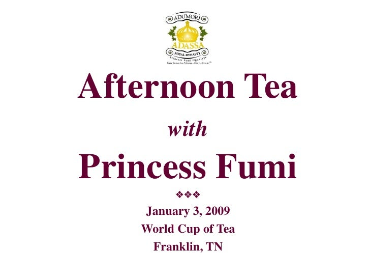 Afternoon Tea        with Princess Fumi             January 3, 2009    World Cup of Tea     Franklin, TN