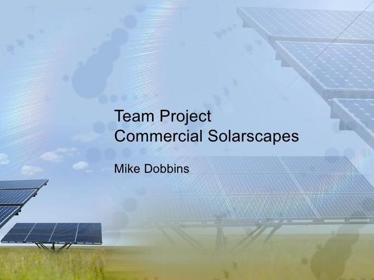 Team Project Commercial Solarscapes  Mike Dobbins