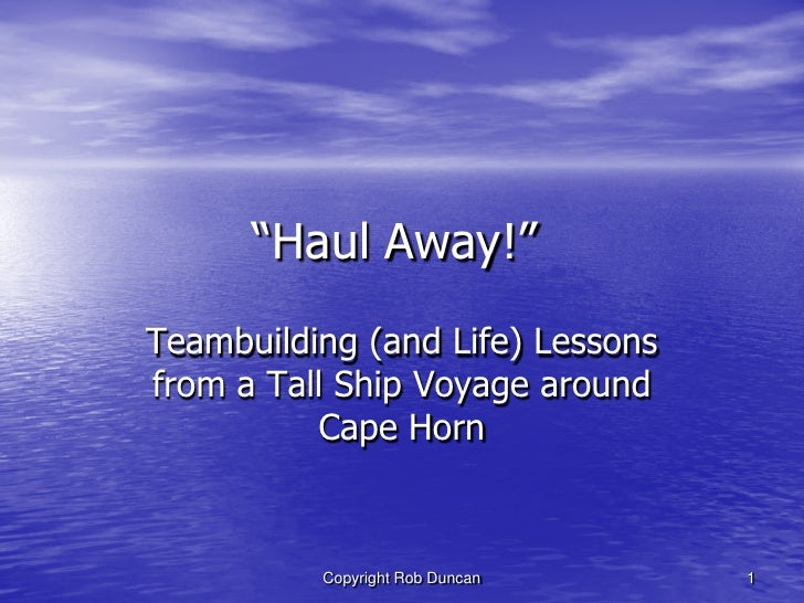 """Haul Away!"" Teambuilding (and Life) Lessons from a Tall Ship Voyage around            Cape Horn              Copyright Ro..."