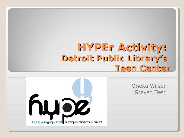 HYPEr Activity:  Detroit Public Library's  Teen Center Oneka Wilson Steven Teeri