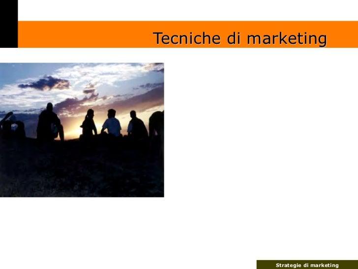 Tecniche di marketing                   Strategie di marketing