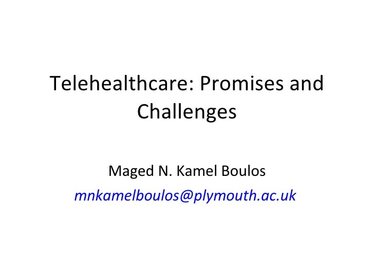 Telehealthcare: Promises and Challenges Maged N. Kamel Boulos [email_address]
