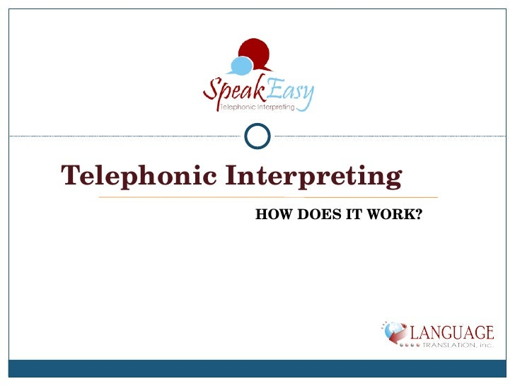 HOW DOES IT WORK? Telephonic Interpreting