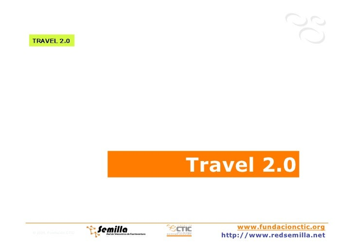 Travel 2.0                                  www.fundacionctic.org © 2008, Fundación CTIC                             http:...