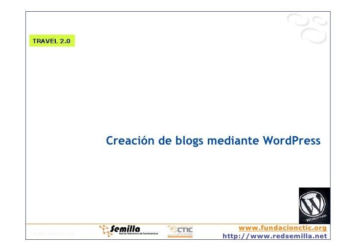 Creación de blogs mediante WordPress                                                     www.fundacionctic.org © 2008, Fun...