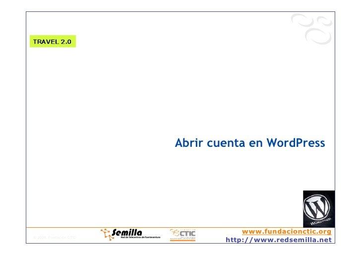 Abrir cuenta en WordPress                                          www.fundacionctic.org © 2008, Fundación CTIC           ...