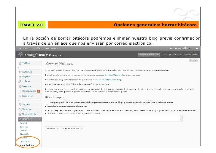 Opciones generales: borrar bitácora     En la opción de borrar bitácora podremos eliminar nuestro blog previa confirmación...