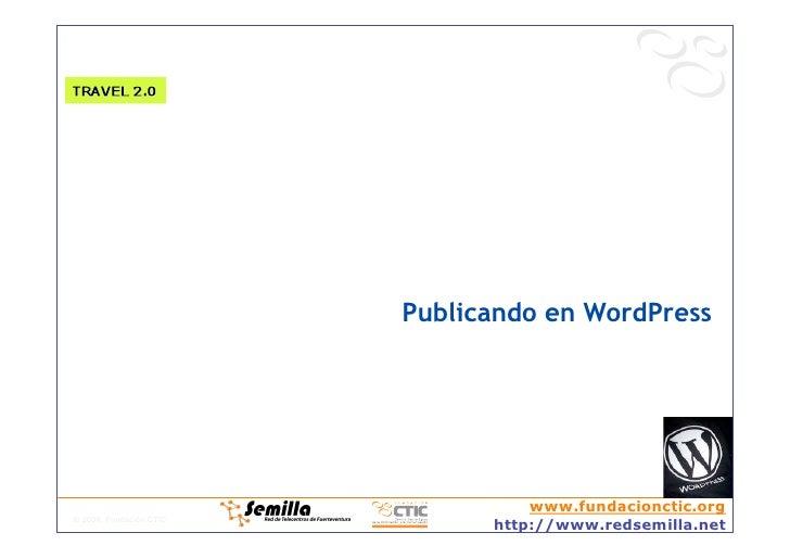 Publicando en WordPress                                        www.fundacionctic.org © 2008, Fundación CTIC               ...