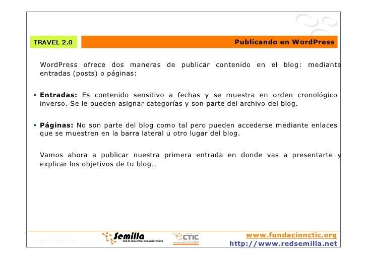 Publicando en WordPress     WordPress ofrece dos maneras de publicar contenido en el blog: mediante   entradas (posts) o p...