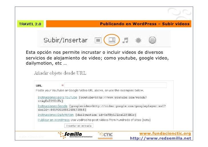 Publicando en WordPress – Subir videos          Esta opción nos permite incrustar o incluir videos de diversos      servic...