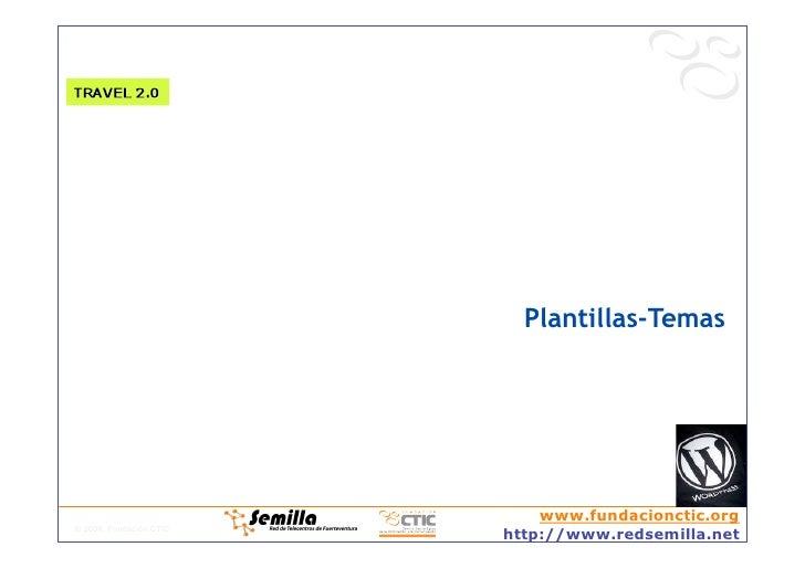 Plantillas-Temas                                  www.fundacionctic.org © 2008, Fundación CTIC                          ht...