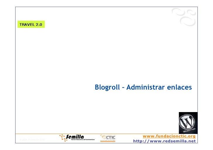 Blogroll – Administrar enlaces                                             www.fundacionctic.org © 2008, Fundación CTIC   ...