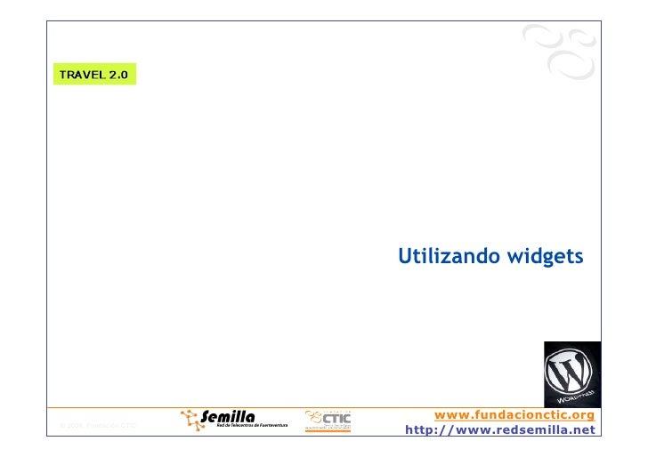 Utilizando widgets                                  www.fundacionctic.org © 2008, Fundación CTIC                          ...