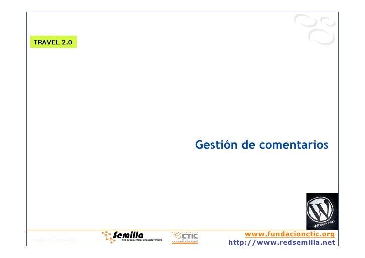 Gestión de comentarios                                       www.fundacionctic.org © 2008, Fundación CTIC                 ...