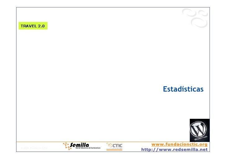 Estadísticas                                  www.fundacionctic.org © 2008, Fundación CTIC                          http:/...