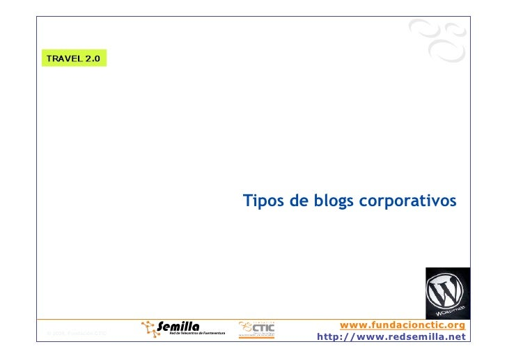 Tipos de blogs corporativos                                           www.fundacionctic.org © 2008, Fundación CTIC        ...