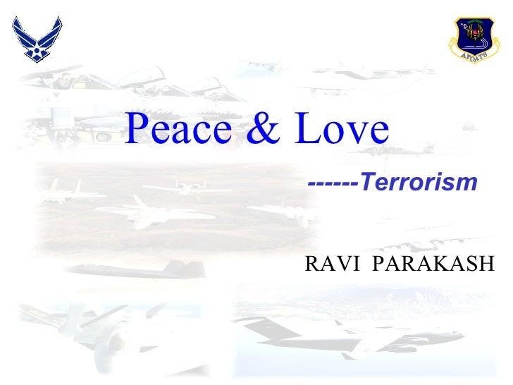 Peace & Love   <ul><li>RAVI  PARAKASH </li></ul>------Terrorism