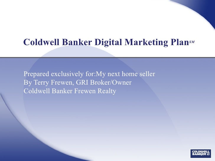 Coldwell Banker Digital Marketing Plan SM Prepared exclusively for:My next home seller By Terry Frewen, GRI Broker/Owner C...