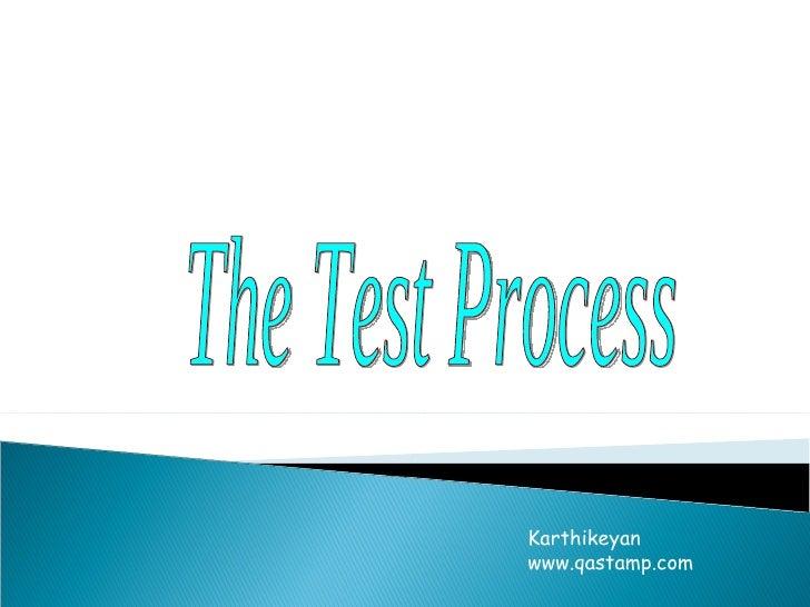 The Test Process Karthikeyan www.qastamp.com