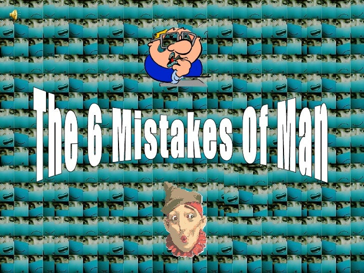 The 6 Mistakes Of Man