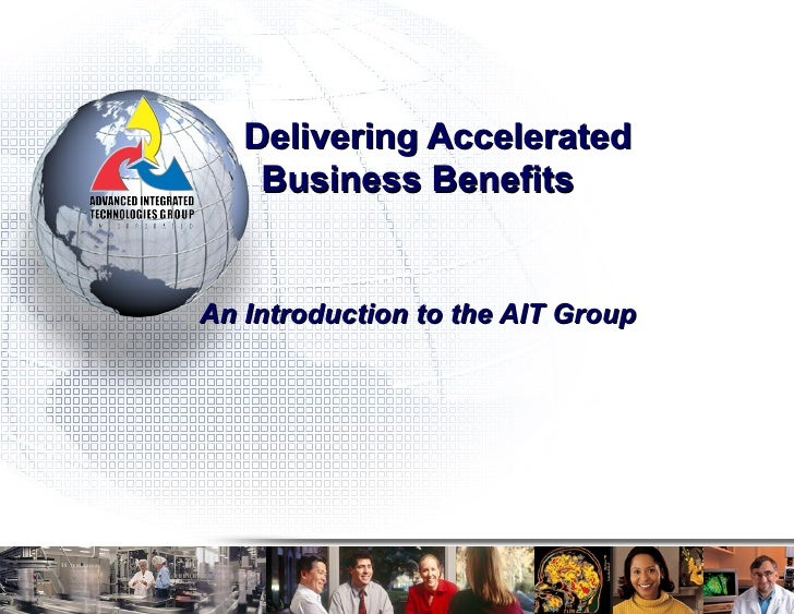 Delivering Accelerated  Business Benefits An Introduction to the AIT Group