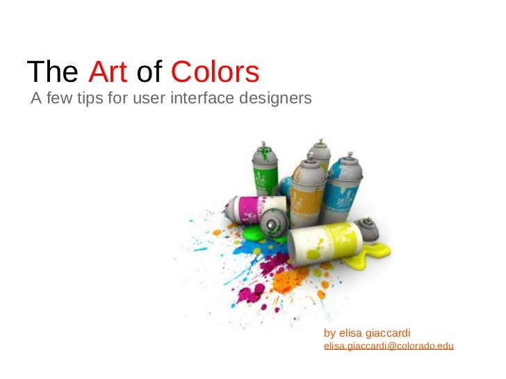 The  Art  of  Colors A few tips for user interface designers by elisa giaccardi [email_address]