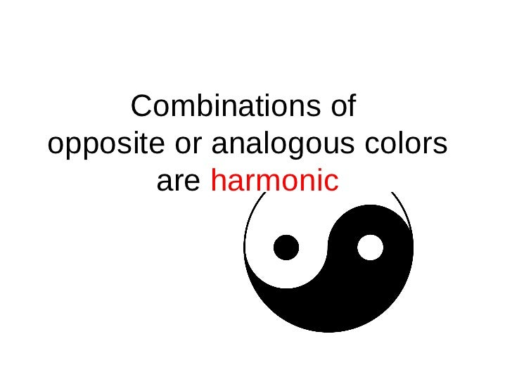 Combinations of  opposite or analogous colors are  harmonic