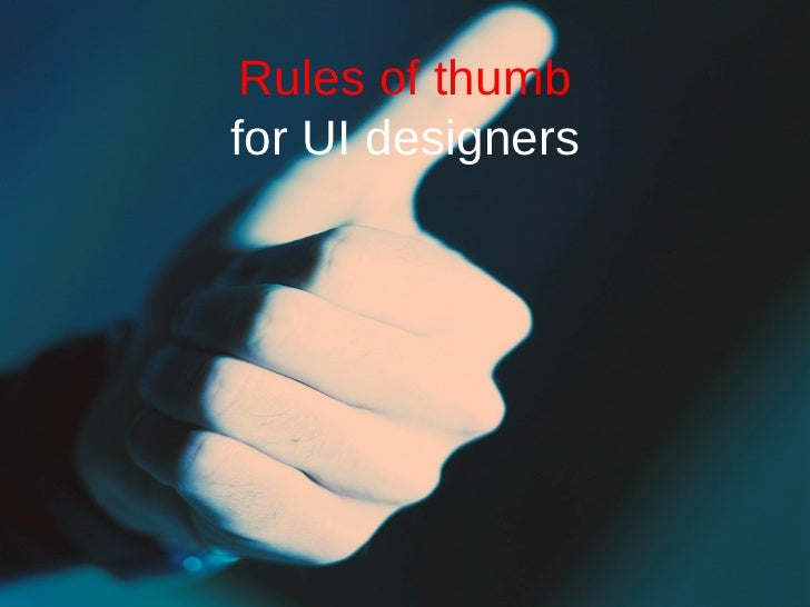 Rules of thumb for UI designers