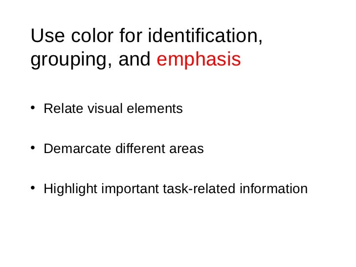 Use color for identification, grouping, and  emphasis <ul><li>Relate visual elements </li></ul><ul><li>Demarcate different...