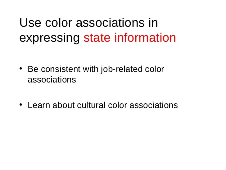 Use color associations in expressing  state information <ul><li>Be consistent with job-related color associations </li></u...