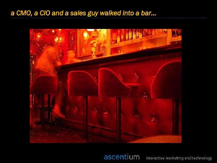 a CMO, a CIO and a sales guy walked into a bar…