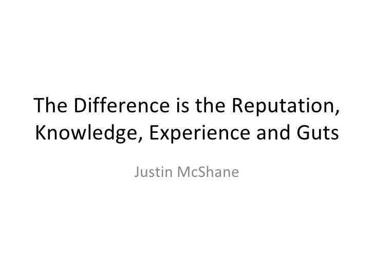 The Difference is the Reputation, Knowledge, Experience and Guts Justin McShane