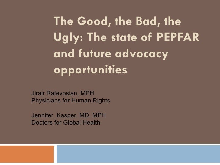 The Good, the Bad, the Ugly: The state of PEPFAR and future advocacy opportunities   Jirair Ratevosian, MPH Physicians for...