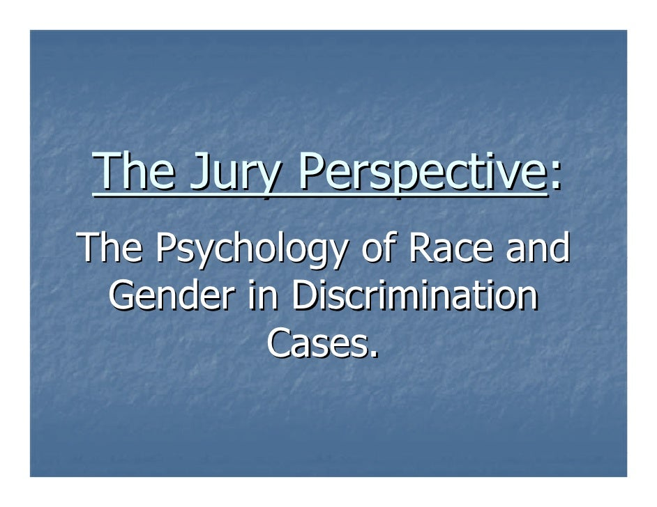 The Jury Perspective: The Psychology of Race and  Gender in Discrimination           Cases.