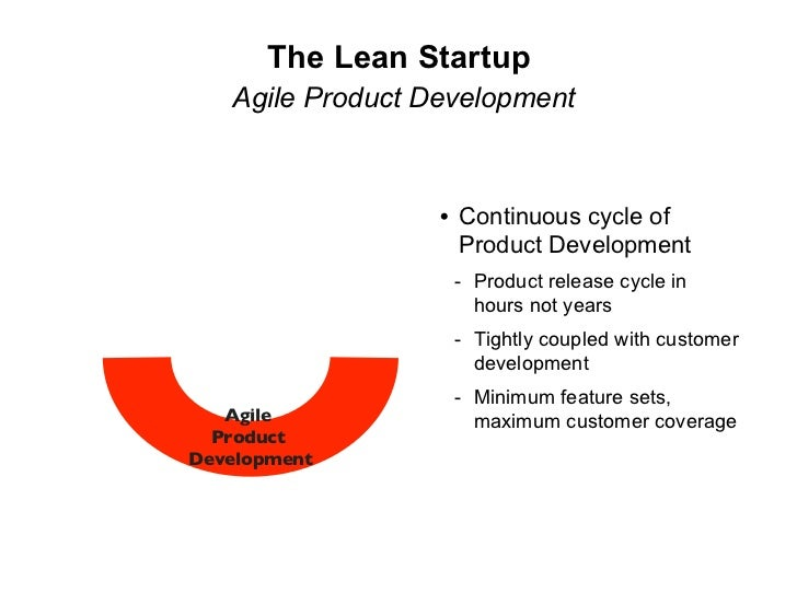 The Lean Startup    Agile Product Development                      • Continuous cycle of                     Product Devel...
