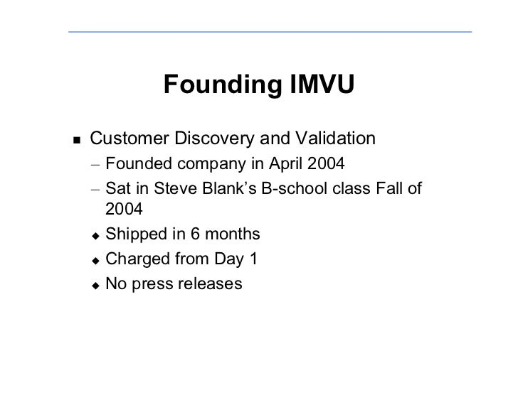 Founding IMVU     Customer Discovery and Validation !      – Founded company in April 2004     – Sat in Steve Blank's B-sc...