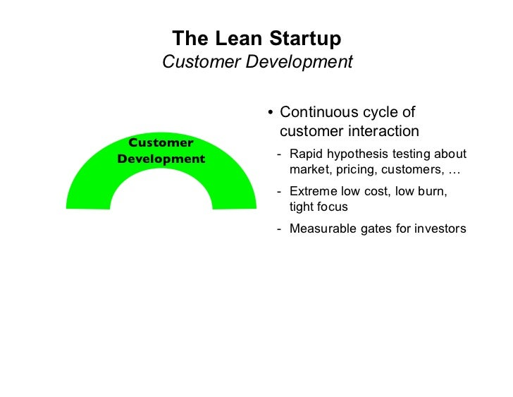 The Lean Startup      Customer Development                  • Continuous cycle of                   customer interaction  ...