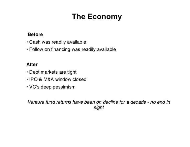 The Economy  Before • Cash was readily available • Follow on financing was readily available   After • Debt markets are tig...