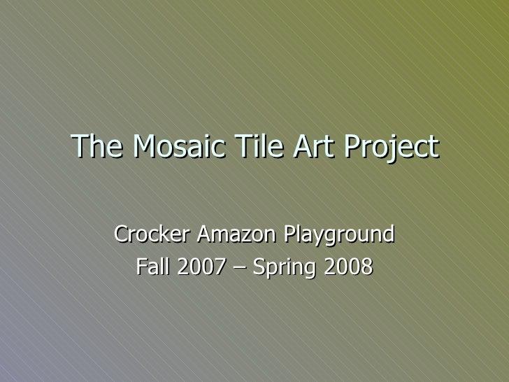The Mosaic Tile Art Project Crocker Amazon Playground Fall 2007 – Spring 2008