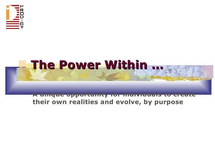 The Power Within … A unique opportunity for individuals to create their own realities and evolve, by purpose