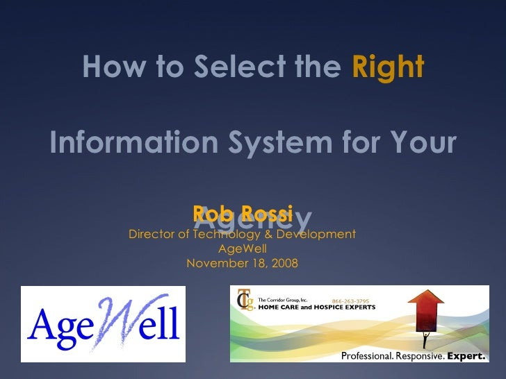 How to Select the  Right  Information System for Your Agency Rob Rossi Director of Technology & Development AgeWell Novemb...