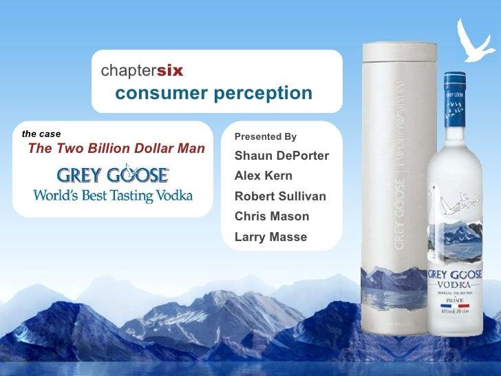 Presented By Shaun DePorter Alex Kern Robert Sullivan Chris Mason Larry Masse chapter six     consumer perception the case...