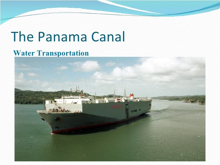 The Panama Canal <ul><li>Water Transportation </li></ul>