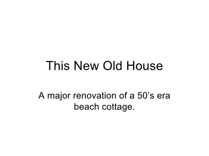 This New Old House A major renovation of a 50's era beach cottage.
