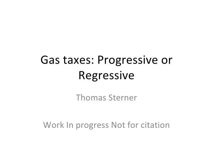 Gas taxes: Progressive or Regressive Thomas Sterner Work In progress Not for citation