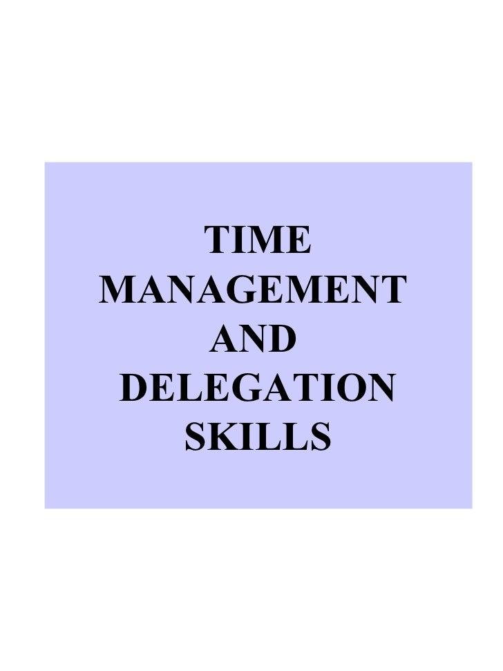 TIME MANAGEMENT  AND  DELEGATION SKILLS