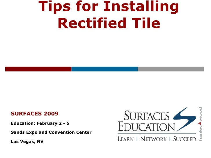 Tips for Installing Rectified Tile SURFACES 2009 Education: February 2 - 5  Sands Expo and Convention Center Las Vegas, NV