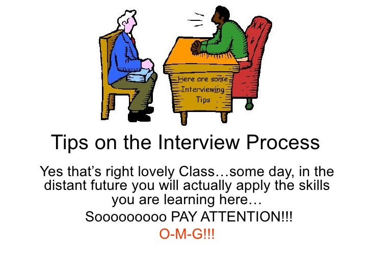 Tips on the Interview Process Yes that's right lovely Class…some day, in the distant future you will actually apply the sk...