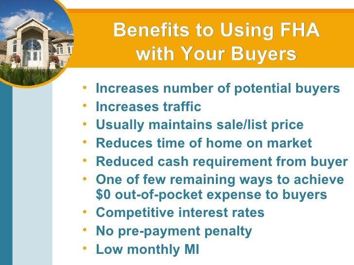 Benefits to Using FHA with Your Buyers <ul><li>Increases number of potential buyers </li></ul><ul><li>Increases traffic </...